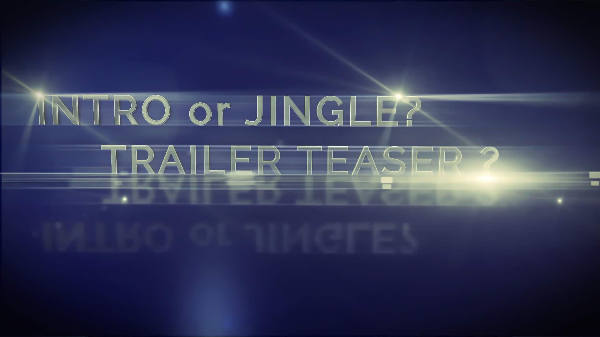 Intro Jingle Trailer or Teaser?